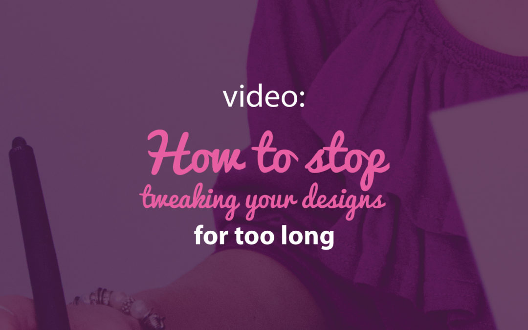 How to stop tweaking your designs for too long and complete